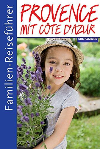 Familienreiseführer Provence, mit Cote d'Azur: Schöner Reisen mit Kindern
