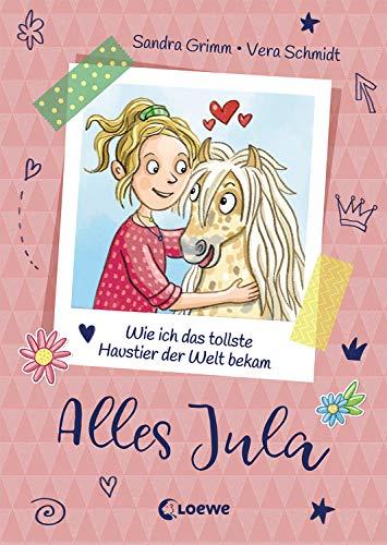 Alles Jula 1 - Wie ich das tollste Haustier der Welt bekam: Erstlesebuch für Mädchen ab 7 Jahre -...