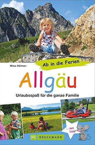 Bruckmann Reiseführer: Ab in die Ferien Allgäu. 67x Urlaubsspaß für die ganze Familie. Ein...