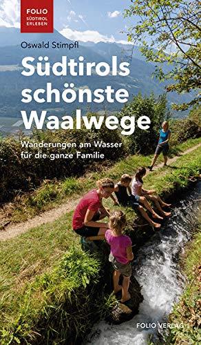 Südtirols schönste Waalwege: Wanderungen am Wasser für die ganze Familie ('Folio - Südtirol erleben')
