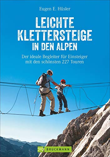 Klettersteigführer Alpen: Leichte Klettersteige in den Alpen. Die schönsten Touren in den Bayerischen...