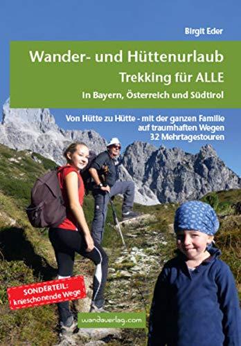Wander- und Hüttenurlaub. Trekking für ALLE in Bayern, Österreich und Südtirol: Von Hütte zu Hütte...