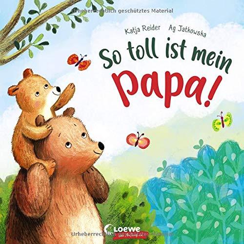 So toll ist mein Papa!: Bilderbuch zum Vorlesen ab 3 Jahre, Geschenk zum Vatertag (Loewe von Anfang an)