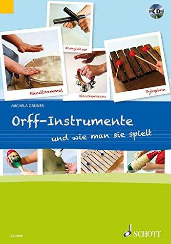 Orff-Instrumente und wie man sie spielt: Ein Handbuch für junge, alte, kleine und große Hände