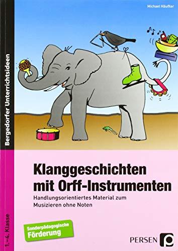 Klanggeschichten mit Orff-Instrumenten: Handlungsorientiertes Material zum Musizieren ohne Noten (1. bis...