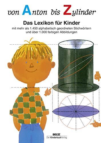 Von Anton bis Zylinder: Das Lexikon für Kinder - mit mehr als 1450 alphabetisch geordneten Stichwörtern...