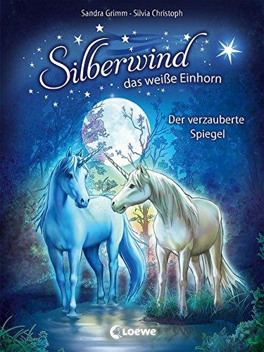 Silberwind, das weiße Einhorn 1 - Der verzauberte Spiegel: Pferdebuch zum Vorlesen und ersten...