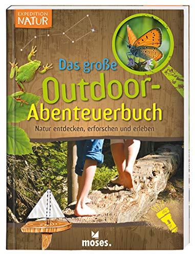 Expedition Natur - Das große Outdoor-Abenteuerbuch   Natur entdecken, erforschen und erleben   Für...