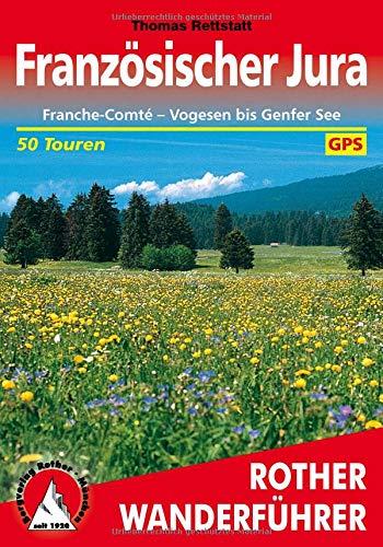 Französischer Jura: Franche-Comté – Vogesen bis Genfer See. 50 Touren. Mit GPS-Tracks (Rother...