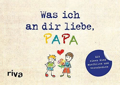 Was ich an dir liebe, Papa – Version für Kinder: Zum Ausfüllen und Verschenken
