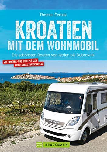Kroatien mit dem Wohnmobil: Wohnmobil-Reiseführer. Routen von Istrien bis Dubrovnik: Nationalparks,...