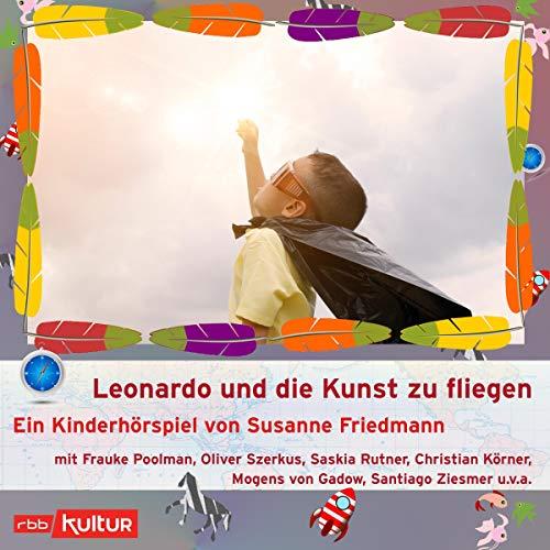 Leonardo und die Kunst zu fliegen - auch wenn man kein Überflieger ist: Ein Kinderhörspiel von rbb...