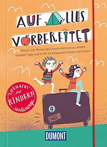 Auf alles vorbereitet - Lifehacks Mit Kindern unterwegs: Wie ein Zip-Beutel den Urlaub rettet (DuMont...