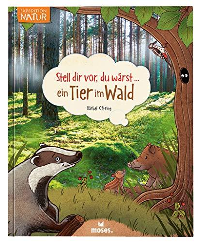 Stell dir vor du wärst ein Tier im Wald | Spannendes Tierbuch für Kinder ab 5 Jahren