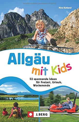 Familien-Ausflugsführer: Allgäu mit Kids. 60 abwechslungsreiche Ideen für Freizeit, Urlaub,...