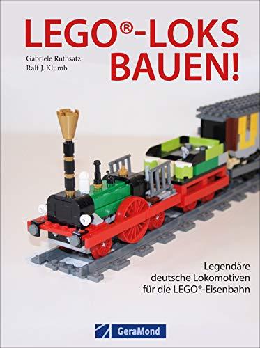 Lego-Loks bauen. Legendäre deutsche Lokomotiven für die Lego®-Eisenbahn. Genaue Anleitungen für den...
