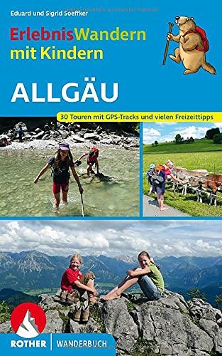 Erlebniswandern mit Kindern Allgäu: 30 Touren mit GPS-Tracks und vielen Freizeittipps (Rother...