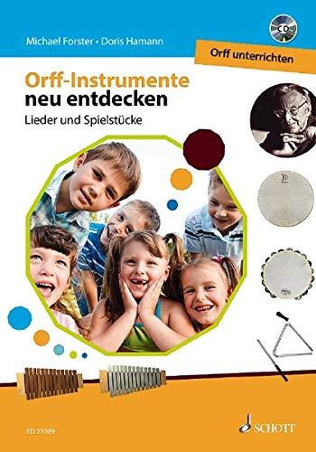 Orff-Instrumente neu entdecken - Orff unterrichten: Lieder und Spielstücke. Ausgabe mit CD....