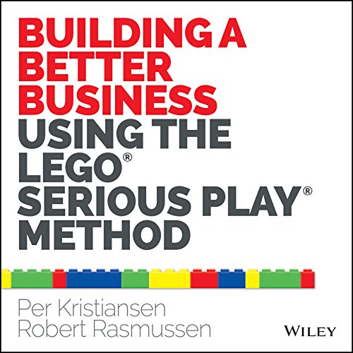 Building a Better Business Using the Lego Serious Play Method (English Edition)