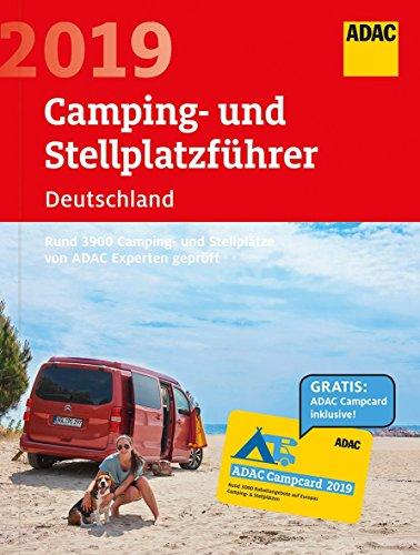 ADAC Camping-Stellplatzführer Dtl. 2019: ADAC Camping- und Stellplatzführer Deutschland 2019: Rund 3900...