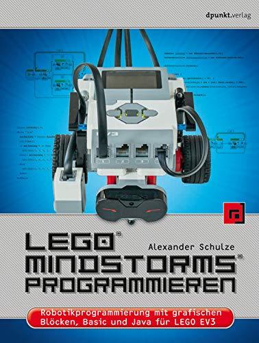 LEGO® MINDSTORMS® programmieren: Robotikprogrammierung mit grafischen Blöcken, Basic und Java für...