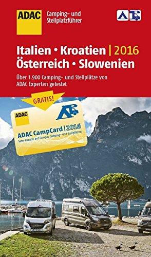 ADAC Camping- und Stellplatzführer 2016: Italien, Kroatien, Österreich und Slowenien (ADAC...