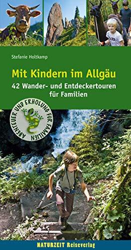 Mit Kindern im Allgäu: 42 Wander- und Entdeckertouren für Familien (Naturzeit mit Kindern)