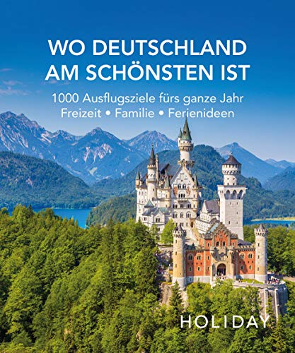 HOLIDAY Reisebuch: Wo Deutschland am schönsten ist: 1000 Ideen für die perfekte Reise - Kunst, Kultur,...