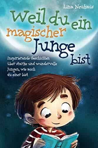 Weil du ein magischer Junge bist: Inspirierende Geschichten über starke und wundervolle Jungen, wie auch...