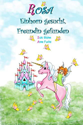 ROSA - Einhorn gesucht, Freundin gefunden: Kinderbuch ab 5 Jahren mit farbigen Illustrationen