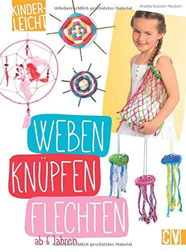 kinderleicht - Weben, Knüpfen, Flechten: ab 6 Jahren