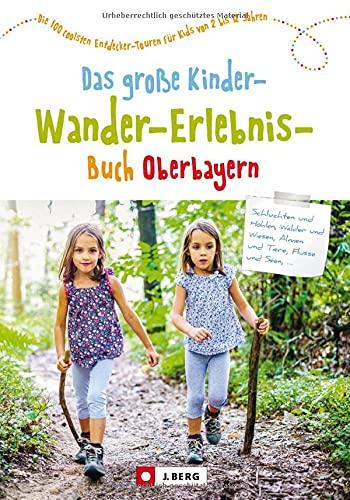 Familienwanderführer: Das große Kinder-Wander-Erlebnis-Buch Oberbayern. 100 coole Entdecker-Touren für...