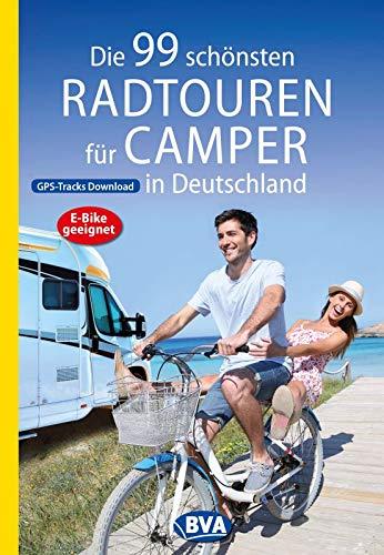 Die 99 schönsten Radtouren für Camper in Deutschland (Die schönsten Radtouren und Radfernwege in...