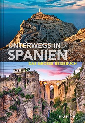 Unterwegs in Spanien: Das große Reisebuch (KUNTH Unterwegs in ...)
