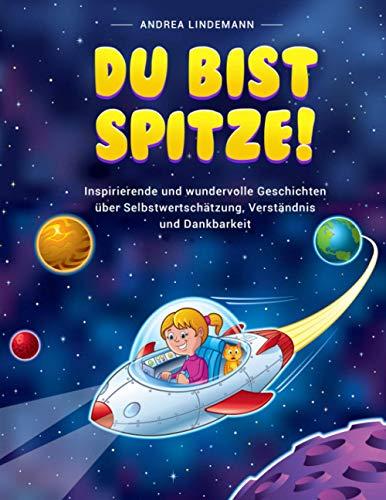 DU BIST SPITZE!: Inspirierende und wundervolle Geschichten über Selbstwertschätzung, Verständnis und...