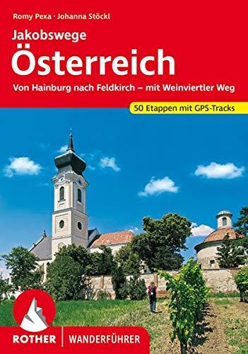Jakobswege Österreich: Von Hainburg nach Feldkirch – mit Weinviertler Weg. 50 Etappen mit GPS-Tracks...