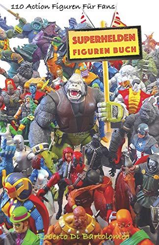 Superhelden Figuren Buch: 110 Action Figuren für Fans (Avengers + X Men Superhelden ACTIONFIGUREN)