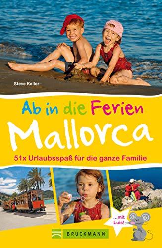 Bruckmann Reiseführer: Ab in die Ferien Mallorca. 51x Urlaubsspaß für die ganze Familie: Ein...
