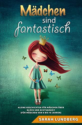 Mädchen sind fantastisch: Kleine Geschichten für Mädchen über Glück und Achtsamkeit (für Mädchen...