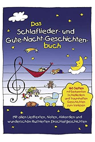 Das Schlaflieder- und Gute-Nacht-Geschichtenbuch: 160 Seiten mit bekannten Schlafliedern & traumhaften...