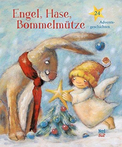 Engel, Hase, Bommelmütze: 24 Adventsgeschichten