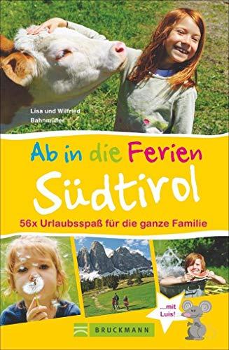 Bruckmann Reiseführer: Ab in die Ferien Südtirol. 56x Urlaubsspaß für die ganze Familie. Ein...