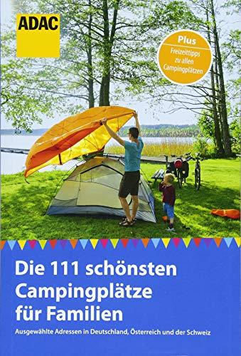ADAC Reiseführer: Die 111 schönsten Campingplätze für Familien: Ausgewählte Adressen in Deutschland,...