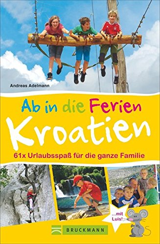 Bruckmann Reiseführer: Ab in die Ferien Kroatien. 67x Urlaubsspaß für die ganze Familie. Ein...