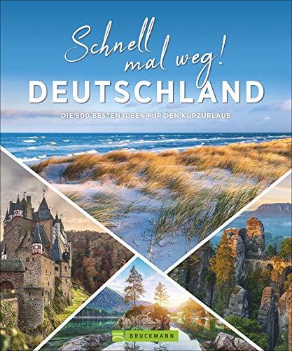 Deutschland Bildband: Schnell mal weg! Deutschland. Die 500 besten Ideen für den Kurzurlaub. Wann am...
