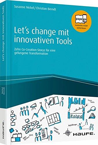 Let's change mit innovativen Tools: Zehn Co-Creation-Storys für eine gelungene Transformation (Haufe...