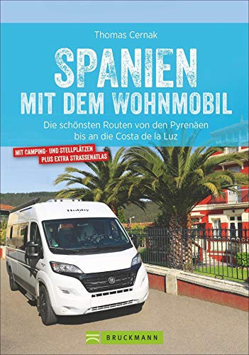 Spanien Wohnmobil: Spanien mit dem Wohnmobil. Die schönsten Touren von den Pyrenäen bis an die Costa de...