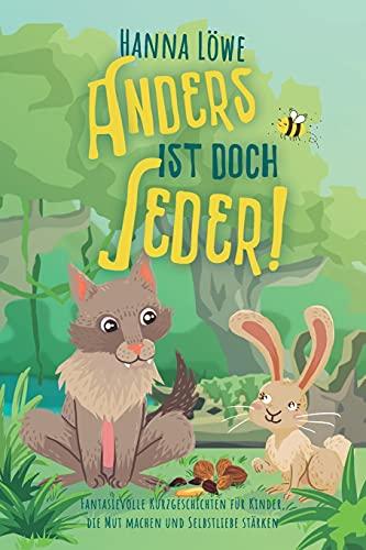 Anders ist doch Jeder!: Fantasievolle Kurzgeschichten für Kinder, die Mut und Selbstliebe stärken.