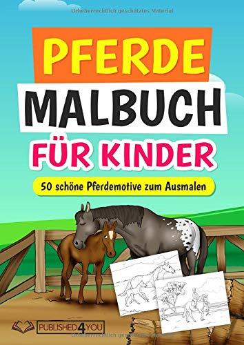 Pferde Malbuch für Kinder: 50 schöne Pferdemotive zum Ausmalen (mit 50 interessanten Fakten über...