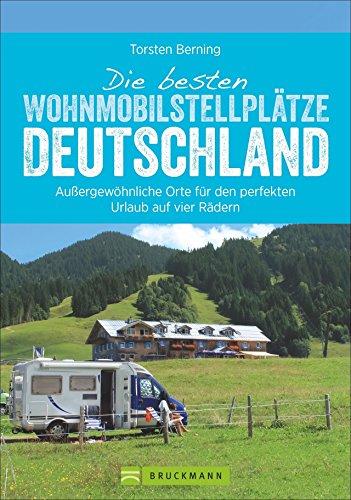 Die besten Wohnmobilstellplätze Deutschland. Außergewöhnliche Orte für den perfekten Urlaub auf vier...